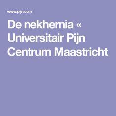 De nekhernia « Universitair Pijn Centrum Maastricht