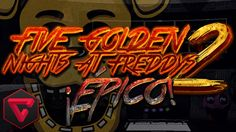 """FIVE """"GOLDEN"""" NIGHTS AT FREDDY'S 2 - ¡FNAF Fan Made ÉPICO! 