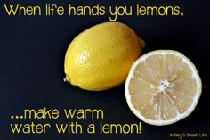 Ashley's Green Life: Start Your Day with Warm Water & a Lemon (Video)