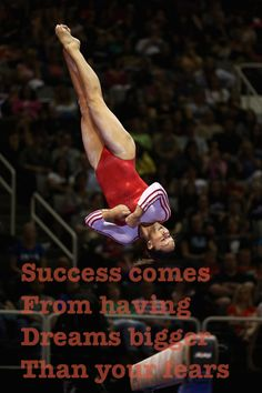 Success comes from having dreams bigger than your fears. from Kythoni's main Gymnastics board: http://pinterest.com/kythoni/gymnastics/ m.42.9 #KyFun