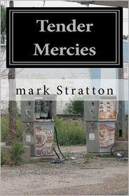 Tender Mercies by Mark Stratton