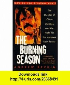 The Burning Season (9780452274051) Andrew Revkin , ISBN-10: 0452274052  , ISBN-13: 978-0452274051 ,  , tutorials , pdf , ebook , torrent , downloads , rapidshare , filesonic , hotfile , megaupload , fileserve