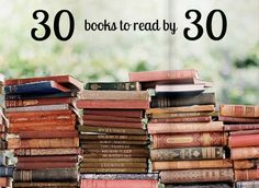 30 books to read by 30...we'll see how many i've already read! I've read 30 books this year so i feel confident ;-)