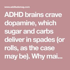 ADHD brains crave dopamine, which sugar and carbs deliver in spades (or rolls, as the case may be). Why mainstream diets won't help people with ADD lose weight — and what will.