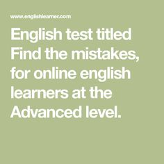 English test titled Find the mistakes, for online english learners at the Advanced level. English Test, Prefixes, Medical School, Reading Comprehension, Proverbs, Mistakes, Exercises, Med School, Exercise Routines