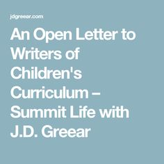 An Open Letter to Writers of Children's Curriculum – Summit Life with J.D. Greear