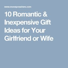10 Romantic & Inexpensive Gift Ideas for Your Girlfriend or Wife
