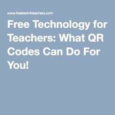 Free Technology for Teachers: What QR Codes Can Do For You!