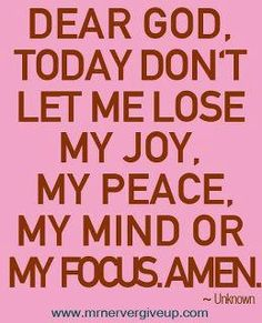 Dear God, today don't let me lose my joy, my peace, my mind or my focus. Power Of Prayer, My Prayer, Daily Prayer, Strength Prayer, Peace Prayer, Jesus Peace, Prayer List, Prayer Wall, Prayer Board