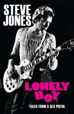 Punk rock biographies are usually worth a good read, so I imagine 'Lonely Boy' - the memoir by Sex Pistols' guitarist Steve Jones - is probably no exception...