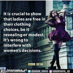 """@Regrann from @harunyahya_a9 -  It is crucial to show that ladies are free in their clothing choices, be it revealing or modest. It's wrong to interfere with women's decisions. #tv📽📡en.a9.com.tr #islam #God #quran #Muslim #books #adnanoktar #istanbul #islamicquote #quoteoftheday #quote #love #Turkey #art #artistic #fashion #music #luxury #travel #nature #photoshoot  #photooftheday  #london #newyork  #friendship #christian #jews #eid #eidmubarak #eidadha"" by @didem_yahya. #capture…"