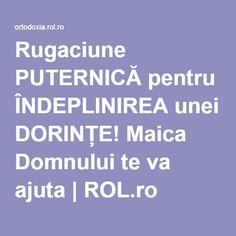 Rugaciune PUTERNICĂ pentru ÎNDEPLINIREA unei DORINȚE! Maica Domnului te va ajuta | ROL.ro Black Magic Spells, My Prayer, Lorde, Cellphone Wallpaper, Thats Not My, Prayers, Spirituality, Self, Motivation