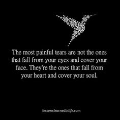 Lessons Learned in Life | Painful tears.                                                                                                                                                                                 More