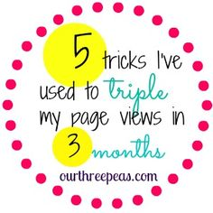 5 tricks I have used to triple my page views in 3 months - Our Three Peas. #bloggingtips #pageviews #SEO