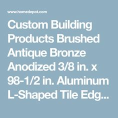 Custom Building Products Brushed Antique Bronze Anodized 3/8 in. x 98-1/2 in. Aluminum L-Shaped Tile Edging Trim-H8702BB98 - The Home Depot