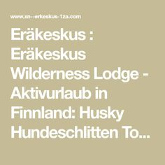 Eräkeskus : Eräkeskus Wilderness Lodge - Aktivurlaub in Finnland: Husky Hundeschlitten Touren im Winter, Kanu-, Bike- und Wandertouren im Rest des Jahres