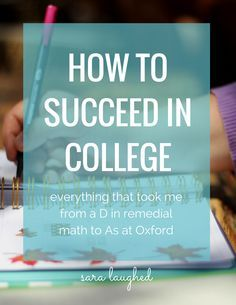 How to Succeed in College - everything that took me form a D in remedial math to straight As at Oxford. Tips and advice on EVERY aspect of my college process, from motivation to procrastination to finding balance.