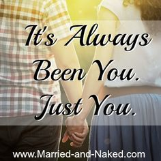 Marriage quote from Married and Naked - It's always been you. Visit Married and Naked for tips on how to have a sexy, happy and healthy marriage. Happy Marriage Quotes, Inspirational Marriage Quotes, Romantic Quotes, Happy Quotes, Broken Marriage, Marriage Relationship, Marriage Advice, Relationships, Married Quotes