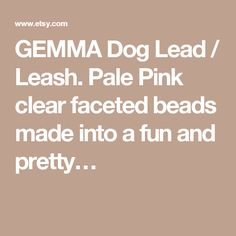 GEMMA Dog Lead / Leash. Pale Pink clear faceted beads made into a fun and pretty…
