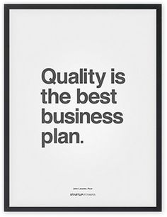 Quality is the best business plan. #quotes