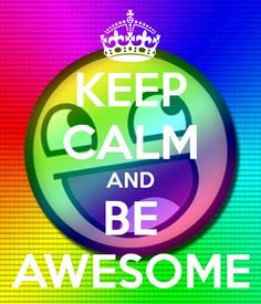 KEEP CALM AND BE AWESOME. Another original poster design created with the Keep Calm-o-matic. Buy this design or create your own original Keep Calm design now. Keep Calm Posters, Keep Calm Quotes, Cool Posters, Keep Calm Bilder, Keep Calm Wallpaper, Retro Wallpaper, Happy Day Quotes, Keep Calm Pictures, Keep Calm Signs