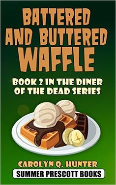 Battered and Buttered Waffle: Book 2 in The Diner of the Dead Series - Kindle edition by Carolyn Q. Hunter. Mystery, Thriller & Suspense Kindle eBooks @ AmazonSmile.