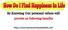 How Do I Find Happiness In Life  By Knowing Ourpersonal values will   provide us following benefits: