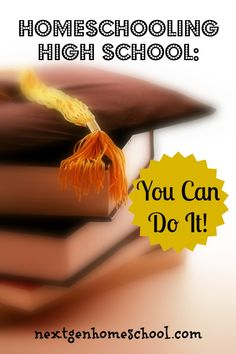 NextGen Homeschool: Homeschooling High School - You Can Do It!