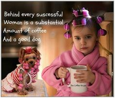 """Behind every successful woman is a substantial amount of coffee and a good dog"""