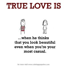 True Love is, when he thinks that you look beautiful. - Cute Happy Quotes