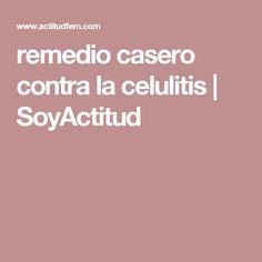 remedio casero contra la celulitis | SoyActitud
