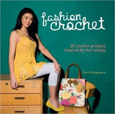 Fashion Crochet: 30 Crochet Projects Inspired by the Runway: Claire Montgomerie: 9781780974309: Amazon.com: Books