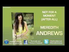 """© 2012 WMG    No copyright infringement intended. The official radio add date for """"Not For A Moment (After All)"""" is July 27th 2012.    Official Links:    http://www.meredithandrews.com  http://twitter.com/#!/meremusic  https://www.facebook.com/MeredithAndrews    Note: I am not Meredith Andrews, this is a fan account."""