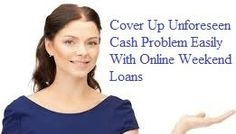 Cover Up Unforeseen Cash Problem Easily With Online Weekend Loans