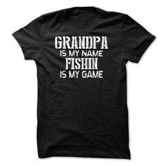 Grandpa is my name Fishin is my game T Shirts T Shirt, Hoodie, Sweatshirt