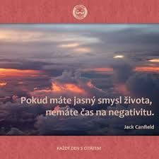 Ak máte jasný zmysel života, nemáte čas na negativitu. Mantra, Motto, Carpe Diem, Jokes, Wisdom, Motivation, Sayings, Jack Canfield, Life