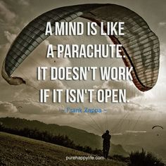#life #quotes purehappylife.com - A mind is like a parachute. It doesn't work if it isn't open.
