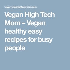 Vegan High Tech Mom – Vegan healthy easy recipes for busy people