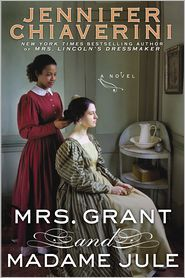 MRS. GRANT AND MADAME JULE, by Jennifer Chiaverini - one of March's top picks! #BNReads