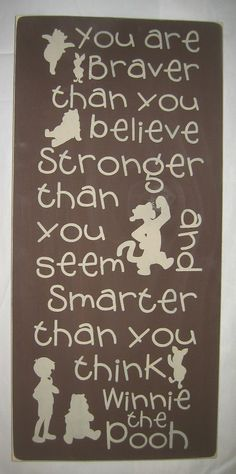 You are Braver than you believe Stronger than you seem and Smarter than you think. Makes me think of my sisters adorable pooh bear nursery! Great Quotes, Me Quotes, Inspirational Quotes, Quotable Quotes, Motivational, Famous Quotes, Winnie The Pooh Quotes, Pooh Bear, Stronger Than You