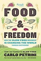 Food & freedom : how the slow food movement is changing the world through gastronomy / dc Carlo Petrini ; translated by John Irving.