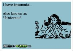 Insomniac AKA Pinterest Addict  o_O