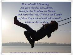 Hol ordentlich Schwung auf der Schaukel des Lebens, genieße das Kribbeln im Bauch und betrachte jeden Tief nur als Etappe auf dem Weg nach oben. Dorthin, wo die schönste Aussicht ist. - Jochen Mariss - ~ Quelle: GedankenGut https://www.facebook.com/Gaby.GedankenGut/  http://www.dreamies.de/mygalerie.php?g=jtdysguz