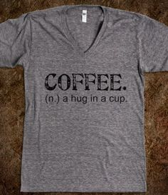 Coffee. A Hug in a Cup.