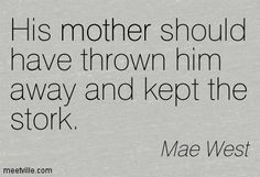 Billede fra http://meetville.com/images/quotes/Quotation-Mae-West-mother-Meetville-Quotes-98619.jpg.