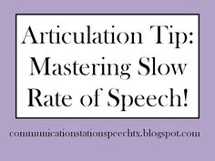 Articulation Tip:  Mastering Slow Rate of Speech