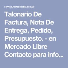 Talonario De Factura, Nota De Entrega, Pedido, Presupuesto. -  en Mercado Libre  Contacto para info, pagos y envíos.   Cel: 04168314077  Local: 02125245319  Cel&Whatsapp: 04141738749  Pin: 5579DB7D  Email: mipropionegocio27@hotmail.com