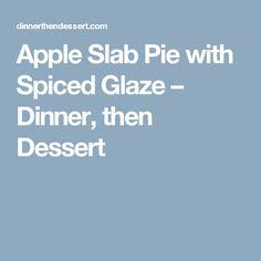 Apple Slab Pie with Spiced Glaze – Dinner, then Dessert