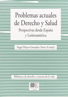 Problemas actuales de derecho y salud : perspectivas desde España y Latinoamérica / Ángel Pelayo González-Torre (coord.) - 2014