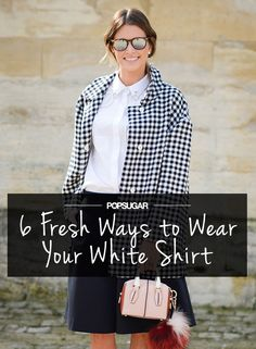 6 Fresh Ways to Wear Your White Shirt